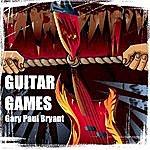 Gary Paul Bryant Guitar Games