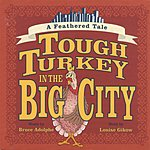 Bruce Adolphe Tough Turkey In The Big City: A Feathered Tale