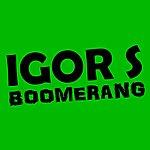 Igor S Boomerang