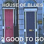 2 Good To Go House Of Blues