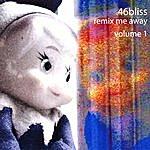 46bliss Remix Me Away : Volume 1