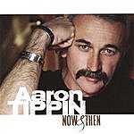 Aaron Tippin Now & Then