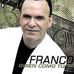 Franco Quien Como Tu