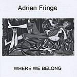 Adrian Fringe Where We Belong