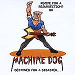 Machine Dog Recipe For A Resurrection? Or Destined For A Disaster...