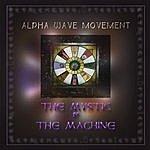 Alpha Wave Movement The Mystic & The Machine