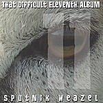 Sputnik Weazel That Difficult Eleventh Album