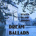 Staten Island Johnny 'dream Ballads'
