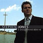 Stephen Jones It Should Have Been Me