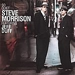 Steve Morrison So Quiet Featuring Jeff Duff