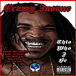 Crazzy Insane This Who I B