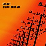 Legacy Thought I Fell Off - Single