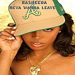 Rasheeda Neva Wanna Leave - Ep