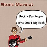 Stone Marmot Rock - For People Who Don't Dig Rock