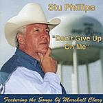 """Stu Phillips """"don't Give Up On Me"""" Featuring The Songs Of Marshall Clary"""