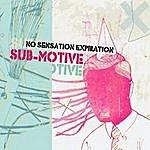Sub-Motive No Sensation Expiration