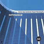 Supergarage Elvis Was Bigger Than The Beatles