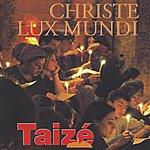 Taizé Christe Lux Mundi