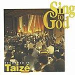 Taizé Sing To God
