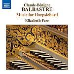 Elizabeth Farr Balbastre, C.-B.: Harpsichord Music - Pieces De Clavecin, Book 1 / Livre Contenant Des Pieces De Different Genre (Excerpts) (Farr)