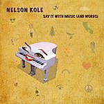 Nelson Kole Say It With Music (And Words)