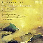 Patrick Gallois Rautavaara, E.: On The Last Frontier / Flute Concerto / Anadyomene (Gallois)