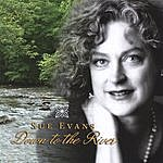 Sue Evans Down To The River