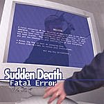 Sudden Death Fatal Error