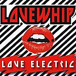 Lovewhip Love Electric