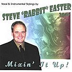 Steve 'Rabbit' Easter Mixin It Up