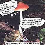 The Squatting Toad Band We'll Have To Play For Free Because You Can't Afford Us