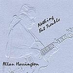 Allan Harrington Nothing But Trouble