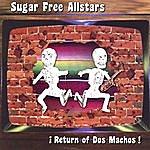 Sugar Free Allstars Return Of Dos Machos!