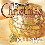 Collin Raye Collin Raye, A Family Christmas