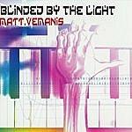 Matt Vemanis Blinded By The Light