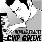 Chip Greene Remixé Exacte