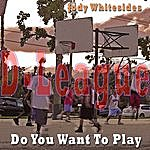 Jody Whitesides Do You Want To Play (D-League Mixes)