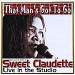 Sweet Claudette That Mans Got To Go