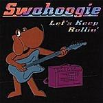 Swahoogie Let's Keep Rollin'