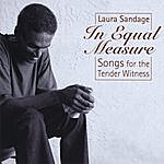 Laura Sandage In Equal Measure: Songs For The Tender Witness