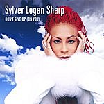 Sylver Logan Sharp Don't Give Up (On You)