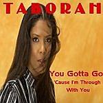 Taborah You Gotta Go 'cause I'm Through With You