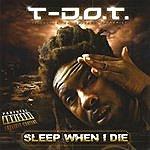 T. Dot Sleep When I Die