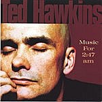 Ted Hawkins Music For 2:47 Am