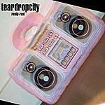 Teardropcity Really Real