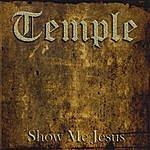 Temple Show Me Jesus