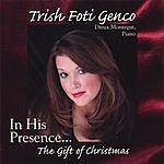 Trish Foti Genco In His Presence...the Gift Of Christmas