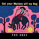 The Bobs Get Your Monkey Off My Dog