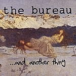 The Bureau ...and Another Thing