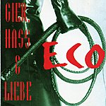 Eco Gier, Hass & Liebe